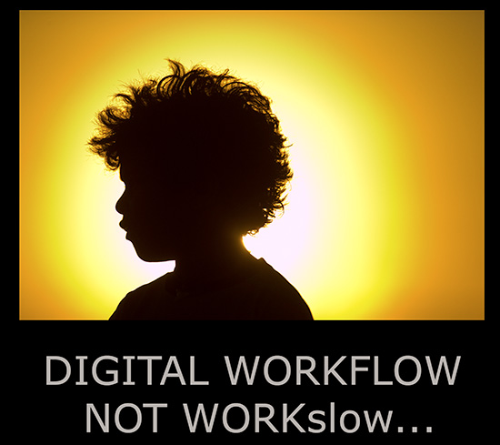 Digital Workflow, Not WorkSlow